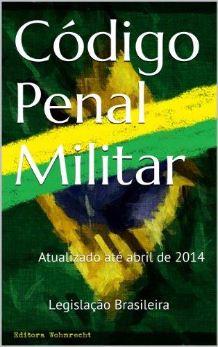Código Penal Militar: Atualizado até abril de 2014 (Direito Transparente Livro 27)