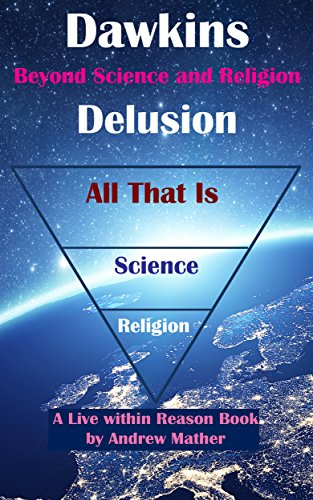 The Dawkins Delusion: Beyond Religion and Science (Live within reason Book 5)
