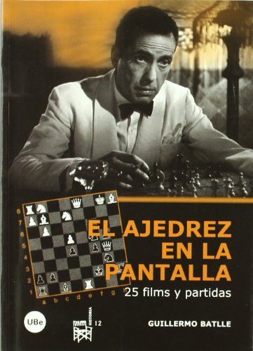 El Ajedrez En La Pantalla. 25 Films Y Partidas