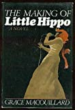 The Making of Little Hippo, Grace Macouillard, 0399114068