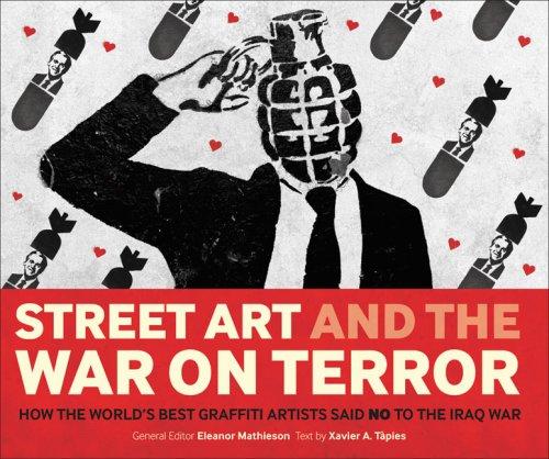 Street Art and the War on Terror: How the World's Best Graffiti Artists Said No to the Iraq War
