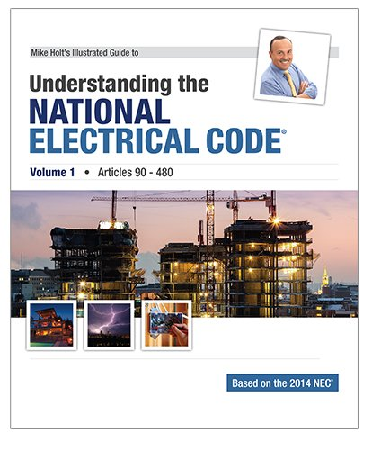 Read Online Mike Holt's Illustrated Guide to Understanding the National Electrical Code, Volume 1, Articles 90-480, Based on the 2014 NEC PDF