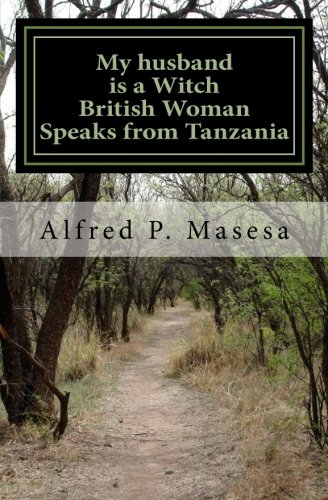 My Husband is a Witch: British Woman Speaks in Tanzania (Volume 1) ebook