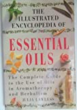 The Illustrated Encyclopedia of Essential Oils, Julia Lawless, 1852306610