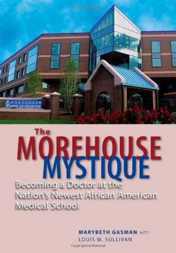 Books : The Morehouse Mystique: Becoming a Doctor at the Nation's Newest African American Medical School
