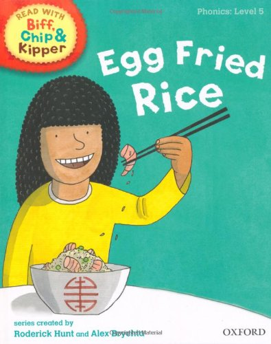 Download Oxford Reading Tree Read with Biff, Chip, and Kipper: Phonics: Level 5: Egg Fried Rice (Read with Biff, Chip & Kipper. Phonics. Level 5) pdf