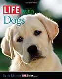 LIFE with Dogs, Life Magazine Editors, 1603201009