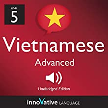Learn Vietnamese - Level 5: Advanced Vietnamese, Volume 1: Lessons 1-50 Audiobook by  Innovative Language Learning LLC Narrated by  VietnamesePod101.com