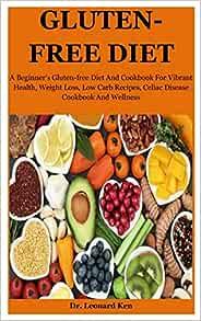Gluten-Free Diet: A Beginner's Gluten-free Diet And ...