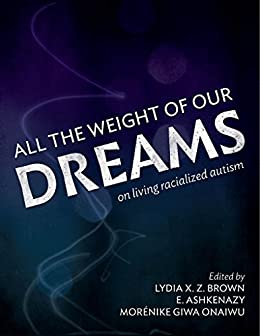 All the weight of our dreams on living racialized autism kindle all the weight of our dreams on living racialized autism by autism womens network fandeluxe Images