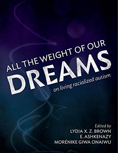All the Weight of Our Dreams: On Living Racialized Autism
