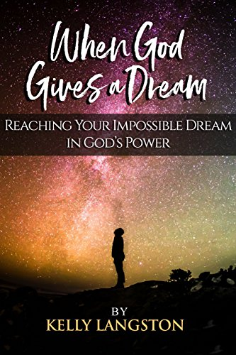 When God Gives a Dream: Reaching Your Impossible Dream in God's Power (The Lost Word Of God)