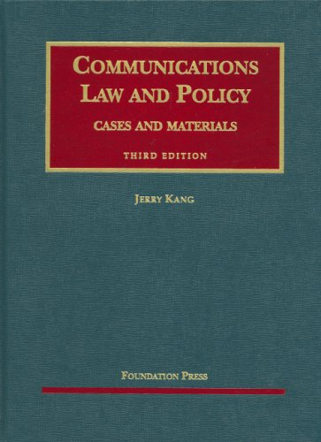 Communications Law and Policy: Cases and Materials...