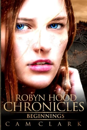 Robyn Hood Chronicles: Beginnings (Volume 1)