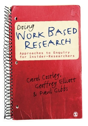 Doing Work Based Research: Approaches to Enquiry for Insider-Researchers