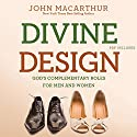 Divine Design: God's Complementary Roles for Men and Women Hörbuch von John MacArthur Gesprochen von: Maurice England