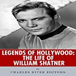Legends of Hollywood: The Life of William Shatner |  Charles River Editors
