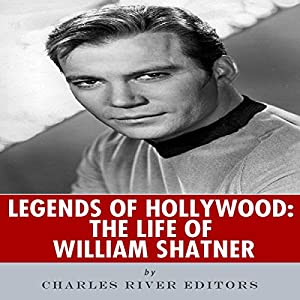 Legends of Hollywood: The Life of William Shatner Audiobook