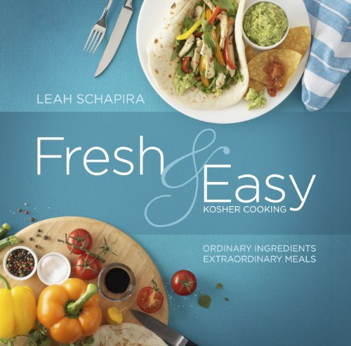 Fresh & Easy Kosher Cooking: Ordinary Ingredients -Extraordinary Meals by Leah Schapira