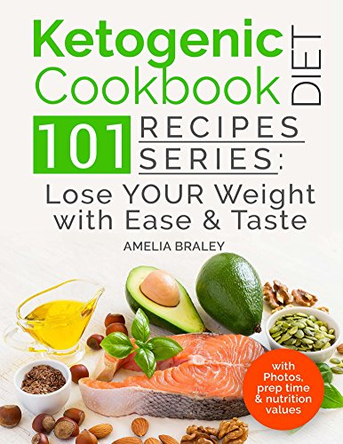 Ketogenic Diet Cookbook: 101 Recipes Series: Lose your Weight with Ease and Tast by Amelia Braley