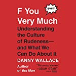 F You Very Much: Understanding the Culture of Rudeness - and What We Can Do About It | Danny Wallace