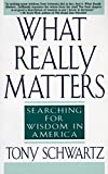 img - for What Really Matters: Searching for Wisdom in America book / textbook / text book