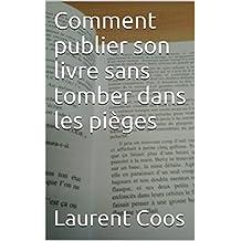 Comment publier son livre sans tomber dans les pièges (French Edition)