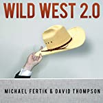 Wild West 2.0: How to Protect and Restore Your Online Reputation on the Untamed Social Frontier | Michael Fertik,David Thompson