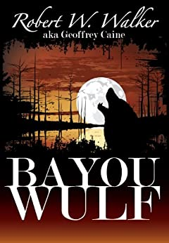 BAYOU  WULF: Archaeology vs. Supernatural (Bloodscreams Series  Book 4) by [Walker, Robert]