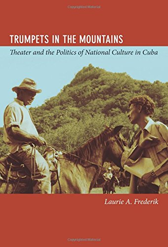 Trumpets in the Mountains: Theater and the Politics of National Culture in Cuba