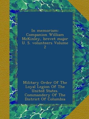 Download In memoriam: Companion William McKinley, brevet major U. S. volunteers Volume 2 pdf epub