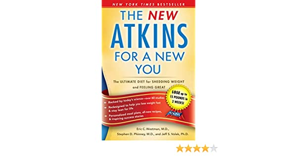The New Atkins for a New You: The Ultimate Diet for Shedding Weight and Feeling Great (English Edition) eBook: Dr. Eric C. Westman, Dr. Stephen D. Phinney, ...
