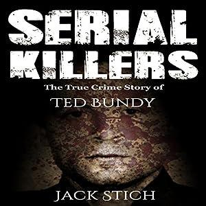 Serial Killers: The True Crime Story of Ted Bundy Audiobook