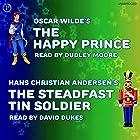 The Happy Prince and The Steadfast Tin Soldier Hörbuch von Oscar Wilde, Hans Christian Andersen Gesprochen von: Dudley Moore, David Dukes