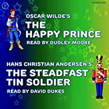 The Happy Prince and The Steadfast Tin Soldier Audiobook by Oscar Wilde, Hans Christian Andersen Narrated by Dudley Moore, David Dukes