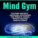 Mind Gym: Emotional Intelligence, The Power of Silence, Mindset Mastery, Analyze People Audiobook by Lance P. Richards Narrated by Alex Lancer