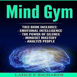 Mind Gym: Emotional Intelligence, The Power of Silence, Mindset Mastery, Analyze People Audiobook