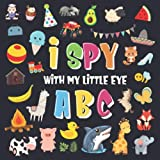 I Spy With My Little Eye - ABC: A Superfun Search and Find Game for Kids 2-4! | Cute Colorful Alphabet A-Z Guessing Game for Little Kids (I Spy Books for Kids 2-4)