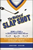The Making of Slap Shot: Behind the Scenes of the Greatest Hockey Movie Ever Made by Jonathon Jackson (2010-10-04)