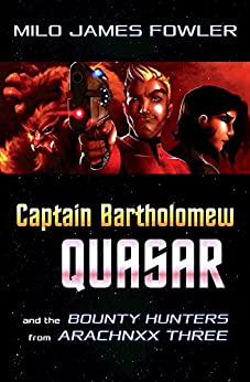 Captain Bartholomew Quasar: The Bounty Hunters from Arachnxx Three (Prequel Novella) by [Fowler, Milo James]
