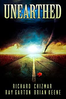 Unearthed by [Chizmar, Richard, Keene, Brian, Garton, Ray]