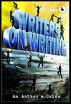 Writers on Writing Vol.4: An Author's Guide (Writers On Writing: An Author's Guide) by [Knost, Michael, Wytovich, Stephanie M., Cain, Kenneth W., Murano, Doug, Higdon, Sheldon, Diamond, Steve, Freivald, Patrick, Gorman, William, Bruekelaar, J.S., Rucker, Lynda E.]