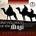 Revelation of the Magi: The Lost Tale of the Wise Men's Journey to Bethlehem Audiobook by Brent Landau Narrated by Roger Mueller