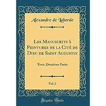 Les Manuscrits À Peintures de la Cité de Dieu de Saint Augustin, Vol. 2: Texte, Deuxième Partie (Classic Reprint)