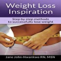 Weight Loss Inspiration: Step by Step Methods to Successfully Lose Weight Audiobook by Jane John-Nwankwo RN MSN Narrated by Steve Ryan