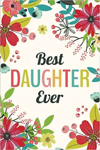 Best Daughter Ever (6x9 Journal): Lined Writing Notebook, 120 Pages -- Red, Pink, Teal Flowers