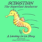 Sebastian the Superfast Seahorse: Lambsy La La Stories, Book 3 |  Lambsy La La