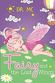 Fairy and the Lost Wings: Children's Bed Time Story (Adventure) (Books For Kids Book 3) by [Mc, Dr.]