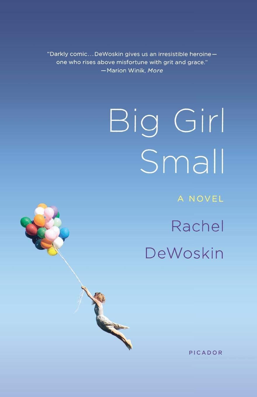 Big Girl Small: A Novel: Rachel DeWoskin: 9781250002532