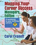 Mapping Your Career Success: Managers Edition, Carol Evanoff, 1479206040